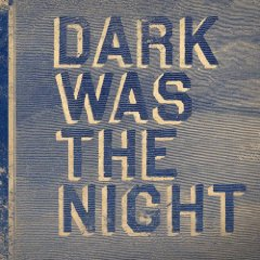 Show details of Dark Was the Night.
